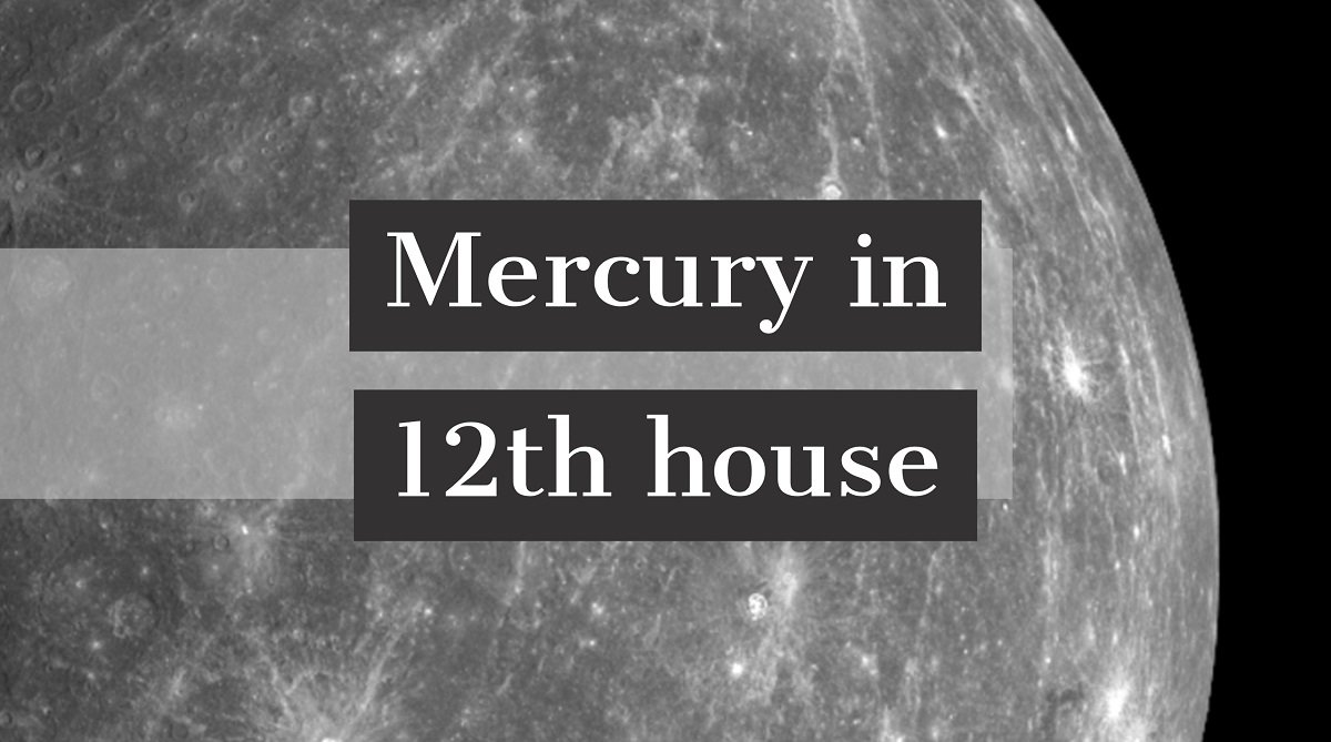 Mercury in 12th House: How It Affects Your Life and Personality