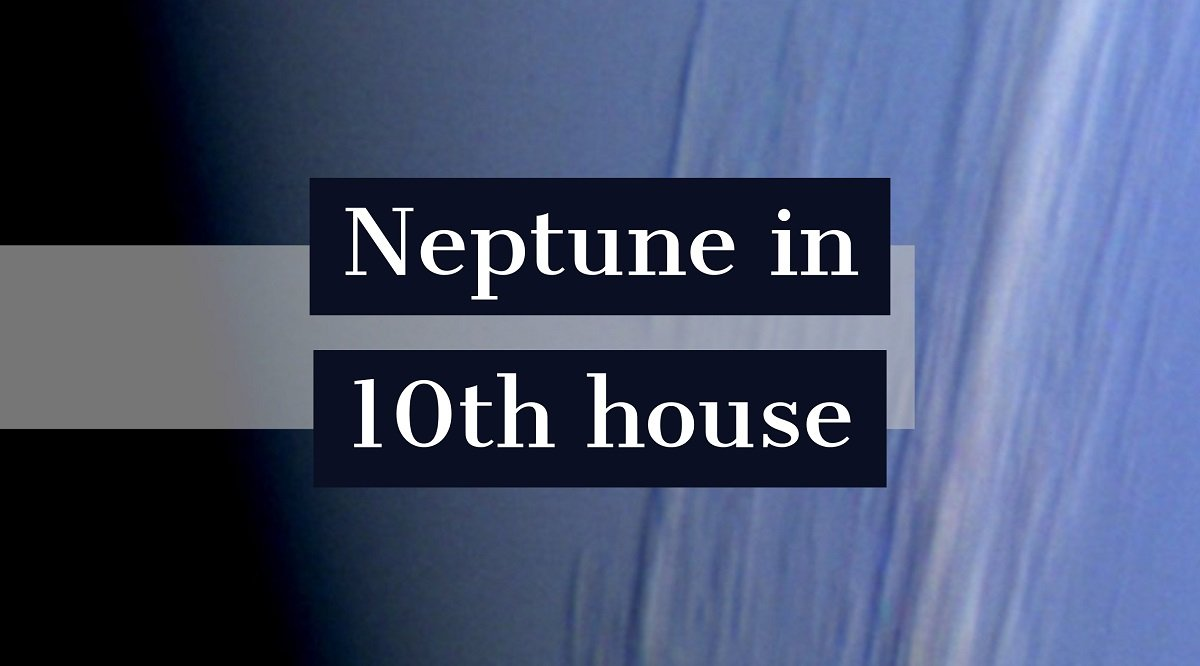 Neptune in 10th House: How It Defines Your Personality and Life