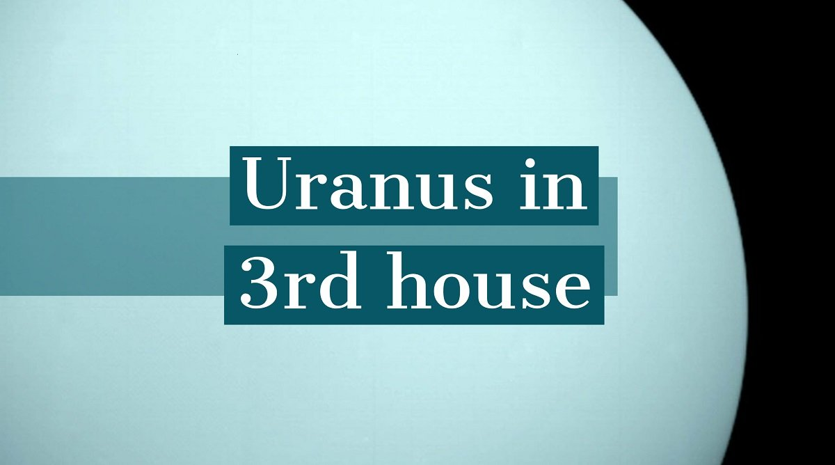 Uranus in 3rd House: How It Determines Your Personality and Destiny