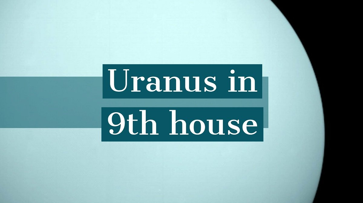 Uranus in 9th House: How It Determines Your Personality and Destiny